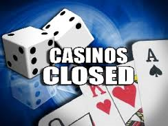 casinos closed