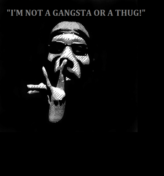 """I'm Not A Gangsta Or A Thug!"""